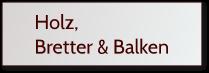 Holz, Bretter & Balken