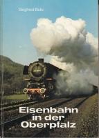 Eisenbahn in der Oberpfalz von Siegfried Bufe