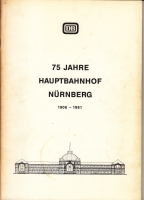 Festschrift - 75 Jahre Hauptbahnhof Nürnberg 1906 - 1981